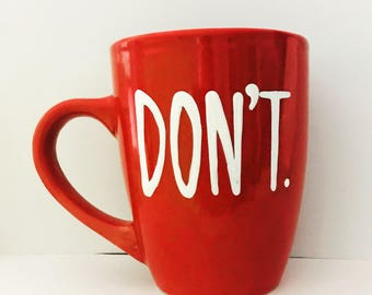 Don't Mug- Dont- Leave me alone!  coffee mug funny coffee mug office mug coworker gift coffee mug  handpainted coffee mug stocking stuffer