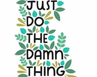 Just Do The Damn Thing / 5 x 7, 8 x 10 Art Print