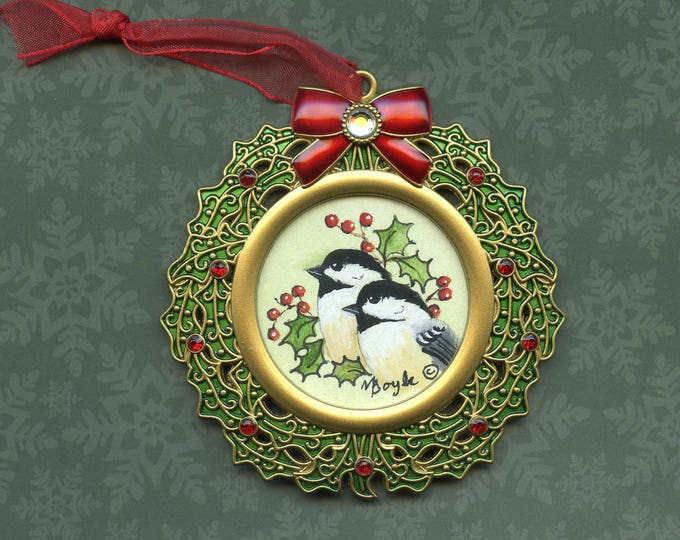 CHICKADEES ORNAMENT; hand painted, metal frame, one of a kind, original art, ribbon,