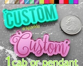 CUSTOM Word - ONE engraved cabochon or pendant, laser cut acrylic, deco, name cab, phone case, personalized, DIY necklace