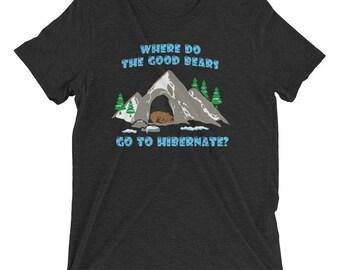 Where Do The Good Bears Go To Hibernate? Women's Shirt