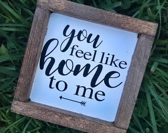 You Feel Like Home To Me/ Love Sign/ Home Decor