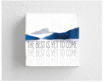 The Best Is Yet To Come | 8x8 Art Print, Wall Art, Home Decor