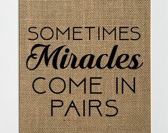 """Burlap sign """"Sometimes Miracles Come In Pairs"""" -Rustic Country Shabby Chic Vintage Decor Sign/Baby/Newbown/Nursery/Twins/Twins Announcement"""