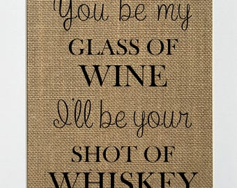 You be my glass of wine / Burlap Kitchen Sign / Fun rustic wedding sign / Wine lover / Love quote / gift / drinking sign / beer sign party /