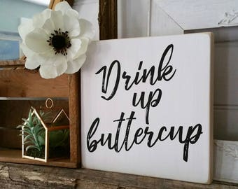 Drink up buttercup  - hand painted artwork on wood