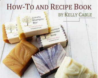 NATURAL SOAP MAKING How-to and Recipe EBook, all natural cold process soap, shampoo bars, natural coloring, oil properties, troubleshooting