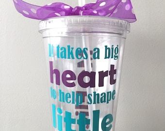 It takes a big heart to shape little Minds, Teacher Appreciation Day Teacher Gift, Personalized tumbler for teacher - Teacher Gift