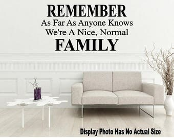 Remember As Far As Anyone Knows We're A Nice, Normal Family Wall Quote Vinyl Decal Sticker Mirror Door Bedroom Home Hallway Living Bed Room