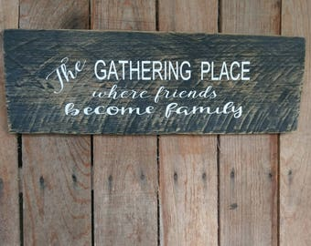 The Gathering Place Sign Wooden Wall Sign The Gathering  Place Where Friends Become Family  Home Decor