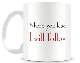 Gilmore inspired girls mug. 'Where you lead, I will follow' Funny mug. Tv series. Novelty gift