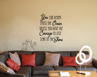 You can never cross the ocean unless you have the courage to lose sight of the shore - Wall Decals - Wall Decal - Wall Vinyl