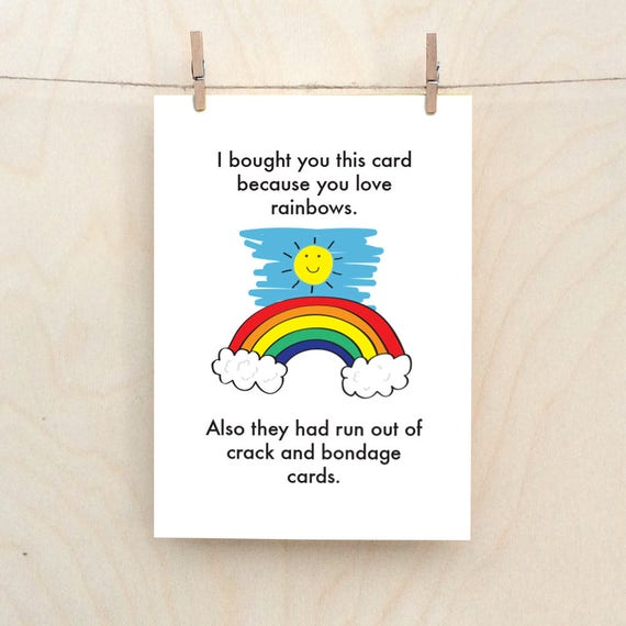 Rainbows Bondage and Crack Card. Funny Birthday card, funny love card, funny card, rudest card, rude funny card.