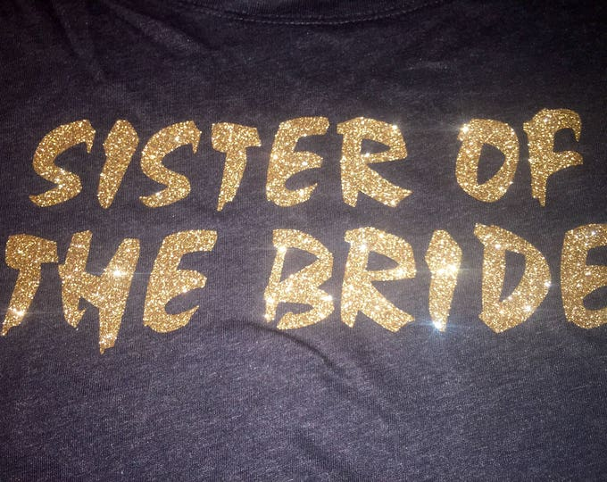 Sister of the bride shirt . Gold glitter sister of the groom tshirt . Bridesmaid loose fit , slouchy shirts . Bachelorette party shirts .