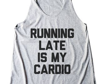 Running Late Is My Cardio Shirt Tumblr Grunge Clothing Trendy Teenage Gift Funny Quote Shirt Women Shirt Racerback Women Tank Top Teen Shirt
