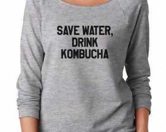 Save Water Drink Kombucha Tshirt Fashion Slogan Tumblr Women Gym Fitness Workouts Ladies Gifts Idea Off Shoulder Sweatshirt Women Sweatshirt