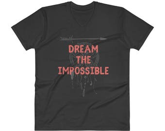 Dream the Impossible V-Neck T-Shirt. Motivational Shirt Inspirational Tee Apparel. Gift for Inspired Dreamer. Dream Catcher