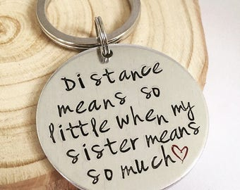 Gifts for Sister, Distance Means So Little When My Sister Means So Much, Keyring, Hand Stamped Keychain, Long Distance, Present, Missing You