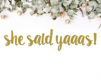 SHE SAID YAAAS banner (S7) - glitter banners / wedding / bachelorette / engagement / bridal shower / she said yes / photo backdrop / decor