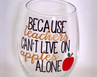 Because teachers can't survive on apples alone, teacher wine glass, teacher gift, teacher appreciation day,