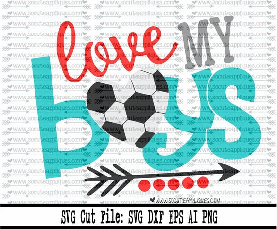 Love My Boy Soccer Soccer Cut File Socuteappliques