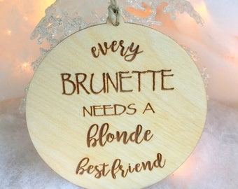 Ornament, Christmas Ornament, Friend Gift, Every Brunette Needs a Blonde Best Friend, BFF Gift , Best Friend Gift, Stocking Stuffer,