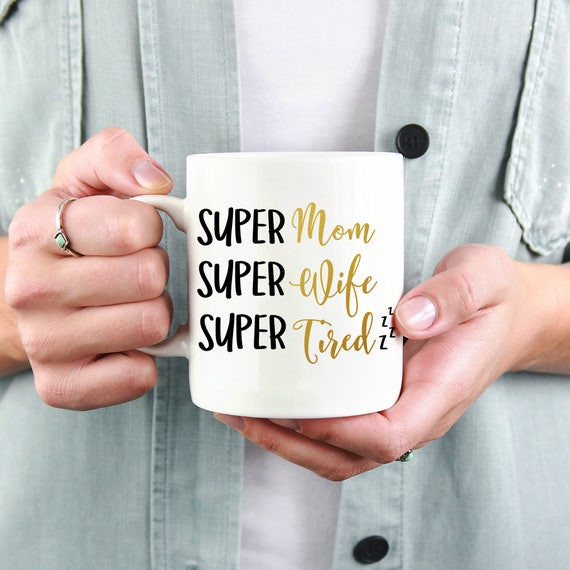 Super Mom Super Wife Super Tired Funny Mom Mug, Gift for Mom, Mother's Day Gift