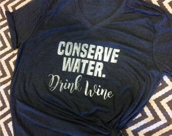 SALE! Conserve Water. Drink Wine. Tee