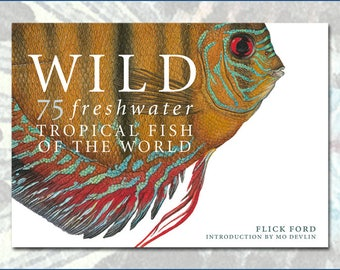 WILD 75 Freshwater Tropical Fish Of The World written and illustrated by Flick Ford