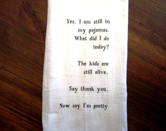 Funny Tea towel flour sack towels funny kitchen yes i am still in my pajamas the kids are still alive now say i'm pretty fs177