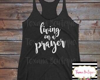 Living on a prayer shirt, women's graphic tees, women's tank tops, summer tank tops, jesus t shirt, women's vinyl shirt, womens gym tank top