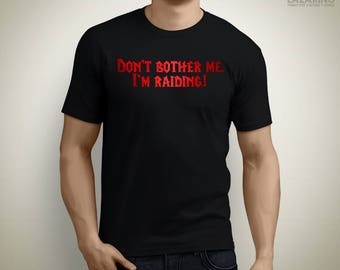 Don't bother me, I'm raiding! - WoW Horde T-Shirt