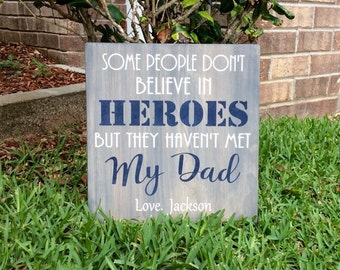 Some People Don't Believe In Heroes But They Haven't Met My Dad  / Gifts for Dad / Father's Day Wood Sign / Dad Sign  / Father's Day Gift