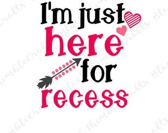 I'm Just Here for Recess svg, toddler svg, back to school svg, pre-k svg, fabulous svg, 1st grade svg vector file, end of school svg
