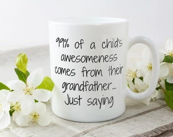 99% Of A Child Awesomeness Comes from Their Grandfather| Funny Grandfather Gift Mug | Grandfather Christmas Gift | New Grandpa Gift