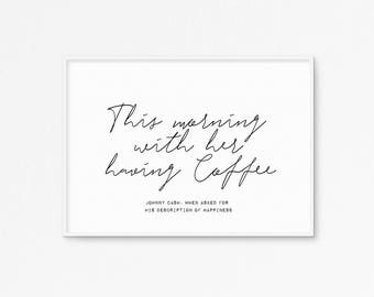 This morning, with her, having coffee. Johnny cash quote. Typography, Inspirational quote . Motivational printable poster. Scandinavian
