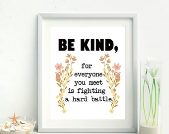Be kind for everyone you meet is fighting a hard battle,dorm wall art, Inspirational quote,Kindness quote, gift for teen, Plato,8x10 print
