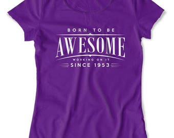 Funny Birthday Gifts For Her 65th Birthday Shirt Gifts For Men Custom T Shirt Born To Be Awesome Since 1953 Birthday Mens Ladies Tee DAT1310