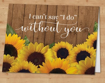 Rustic Sunflowers and Wood I Can't Say I Do Without You Bridesmaid Request Greeting Card; Instant Download PDF (not editable)