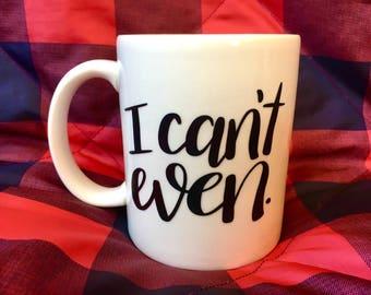 I Can't Even Coffee Mug   I Can't Even Mug   I Can't Even   Coffee Mug   Mug