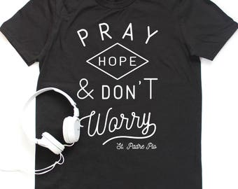 Christian Tee | St. Padre Pio | Pray, Hope, and Don't Worry | Saint Quote | Gift for Him | Catholic T-Shirt | Faith Shirt | Lively Faith Co