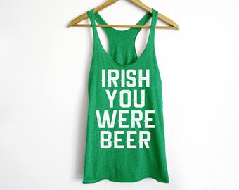 Irish You Were Beer Tank - St Patrick's Day Shirt - St Patty's Shirt - Shamrock Shirt - Irish Shirt - Day Drinking Shirt - Beer Shirt