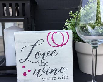 Love the Wine You're With l Wooden Sign l Home Decor l Wine l Wall Art