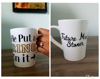 He put a ring on in, future Mrs coffee mug. Engagement coffee mug