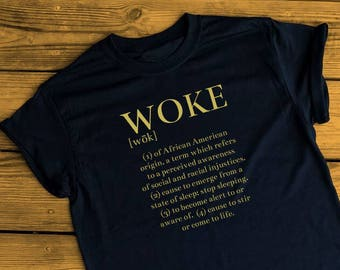 WOKE definition Shirt Tee T-Shirt protest equality human rights black lives matter stay woke racial social justice feminism