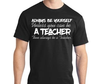"""Men's Perfect Weight Shirt 100% Ring Spun Cotton """"Always Be a Teacher"""" A Real Life Outfits original Positive Message Shirt Motivation"""