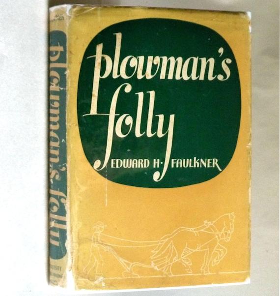 Plowman's Folly 1943 by Edward H. Faulkner - Hardcover HC w/ Dust Jacket - University of Oklahoma - Soil Management Farming