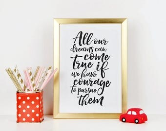 PRINTABLE ART, All Our Dreams Can Come True If We Have Courage To Pursue Them,Kids Gift,Children Quote,Nursery Decor,Believe,Quote Prints