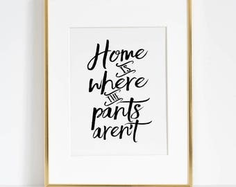 Home Is Where The Pants Aren't,HOME SWEET HOME.It's So Good To Be Home,Home Sign,Home Gifts,Quote Posters.Quote Prints,Typography Wall Art