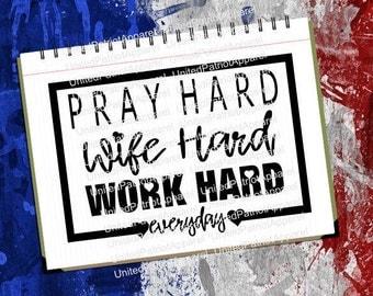 Pray Hard Wife Hard Everyday SVG, Wife SVG, Work Hard Svg, Wife Hard Svg, Pray Hard Svg, Work Hard